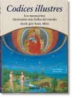 Codices Illustres. Los Manuscritos Iluminados Más Bellos del Mundo Desde 400 Hasta 1600 Cover Image