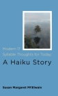Modern 17 Syllable Thoughts for Today; A Haiku Story Cover Image
