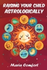 Raising Your Child Astrologically Cover Image