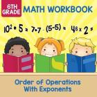 6th Grade Math Workbook: Order of Operations With Exponents Cover Image