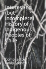 Interesting (but Incomplete) History of Indigenous Peoples of Chile Cover Image