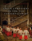 Child Composers in the Old Conservatories: How Orphans Became Elite Musicians Cover Image