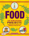 Food: 25 Amazing Projects Investigate the History and Science of What We Eat (Build It Yourself) Cover Image