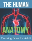 The Human Anatomy Coloring Book for Adult: Entertaining and Instructive Guide to Body - Bones, Muscles, Blood, Nerves and How They Work Coloring Sheet Cover Image