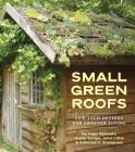 Small Green Roofs: Low-Tech Options for Greener Living Cover Image
