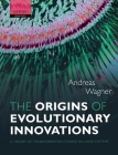 The Origins of Evolutionary Innovations: A Theory of Transformative Change in Living Systems Cover Image
