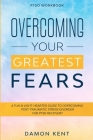 PTSD Workbook: OVERCOMING YOUR GREATEST FEARS - A Fun & Light-Hearted Guide To Overcoming Post-Traumatic Stress Disorder For PTSD Rec Cover Image