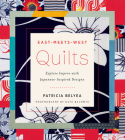 East-Meets-West Quilts: Tiptoe Into Improv with Japanese-Inspired Designs Cover Image