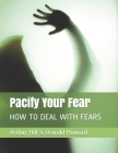 Pacify Your Fear: How to Deal with Fears Cover Image