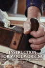 Instruction For Woodworking: For Zero Prior Woodworking Experience: Wood Toys Diy Book Cover Image