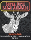 Super Cute Farm Animals - Coloring Book - Designs with Henna, Paisley and Mandala Style Patterns Cover Image