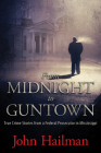 From Midnight to Guntown: True Crime Stories from a Federal Prosecutor in Mississippi Cover Image
