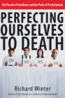 Perfecting Ourselves to Death: The Pursuit of Excellence and the Perils of Perfectionism Cover Image