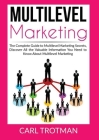 Multilevel Marketing: The Complete Guide to Multi Level Marketing Secrets, Discover All the Valuable Information You Need to Know About Mult Cover Image