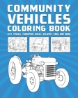 Community Vehicles Coloring Book: City Trucks, Transport Buses, Delivery Vans And More Cover Image