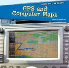 GPS and Computer Maps (How to Use Maps (Powerkids)) Cover Image