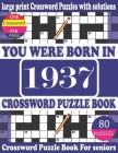You Were Born in 1937: Crossword Puzzle Book: Crossword Games for Puzzle Fans & Exciting Crossword Puzzle Book for Adults With Solution Cover Image