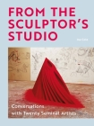 From the Sculptor's Studio: Conversations with 20 Seminal Artists Cover Image