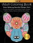 Adult Coloring Book: Stress Relieving Beautiful Designs (Vol. 4): Animals, Mandalas, Landscapes, Flowers, People, Objects, Paisley Patterns Cover Image