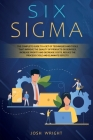 Six Sigma: The Complete Guide to a Set of Techniques and Tools that Improve the Quality of Products or Services, Increase Profits Cover Image