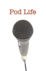 Pod Life: Podcasters' Stories: Stories of podcasters: How they got started, how they stay inspired, and their best advice to asp Cover Image