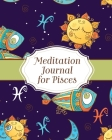 Meditation Journal for Pisces: Mindfulness Pisces Zodiac Journal Horoscope and Astrology Pisces Gifts Reflection Notebook for Meditation Practice Ins Cover Image