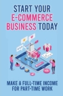 Start Your E-Commerce Business Today: Make A Full-Time Income For Part-Time Work: Tips To Start A Dropshipping Business On Aliexpress Cover Image