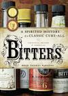 Bitters: A Spirited History of a Classic Cure-All, with Cocktails, Recipes, and Formulas Cover Image