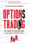 Options Trading: For Your Financial Freedom. The Complete Crash Course on All You Need to Know about Options Investing to Create a Real Cover Image
