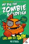 Live and Let Swim: My Big Fat Zombie Goldfish Cover Image