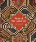 Stars of the Caucasus: Silk Embroideries from Azerbaijan Cover Image