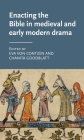Enacting the Bible in Medieval and Early Modern Drama (Manchester Medieval Literature and Culture) Cover Image
