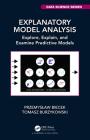 Explanatory Model Analysis: Explore, Explain, and Examine Predictive Models Cover Image