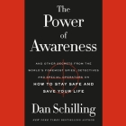 The Power of Awareness Lib/E: And Other Secrets from the World's Foremost Spies, Detectives, and Special Operators on How to Stay Safe and Save Your Cover Image