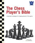 The Chess Player's Bible: Illustrated Strategies for Staying Ahead of the Game Cover Image