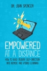 Empowered at a Distance: How to Build Student Self-Direction into Remote and Hybrid Learning Cover Image