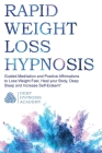 Rapid Weight Loss Hypnosis: Guided Meditation and Positive Affirmations to Lose Weight Fast, Heal your Body, Deep Sleep and Increase Self-Esteem Cover Image