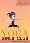 Yoga Girls' Club: Do Yoga, Make Art, Be You Cover Image