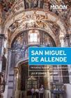 Moon San Miguel de Allende: Including Guanajuato & Querétaro (Moon Handbooks) Cover Image