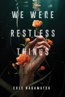 We Were Restless Things Cover Image