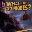What Happens to Space Probes? (Space Mysteries) Cover Image
