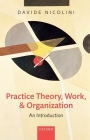 Practice Theory, Work, and Organization: An Introduction Cover Image