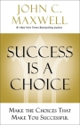 Success Is a Choice: Make the Choices That Make You Successful Cover Image