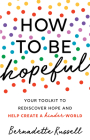 How to Be Hopeful: An Inspirational Guide to Ignite a Life Full of Hope, Happiness, and Compassion for Yourself and Our Future Cover Image