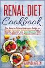 Renal Diet Cookbook: The Easy-to-Follow Beginners Guide for Manage Incurable Kidney Disease, Live a Healthy Lifestyle and Avoid Dialysis Wi Cover Image