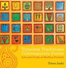 Timeless Traditions; Contemporary Forms: Arts and Crafts of Madhya Pradesh Cover Image