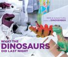 What the Dinosaurs Did Last Night Cover Image