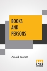 Books And Persons: Being Comments On A Past Epoch, 1908-1911 Cover Image