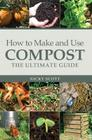 How to Make and Use Compost: The Ultimate Guide Cover Image
