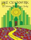 Like Clockwork: A Coloring Book About Clocks Cover Image
